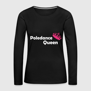 Pole Dance Queen - Women's Premium Longsleeve Shirt