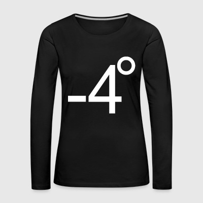 Minus 4 degrees or who sits on the shaft? - Women's Premium Longsleeve Shirt