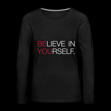 Believe in yourself - Women's Premium Longsleeve Shirt