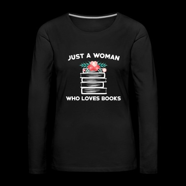 Just a Woman who loves Books Bibliothekarin - Frauen Premium Langarmshirt