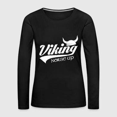 Vikings Norse Viking Up Nordmann - T-shirt manches longues Premium Femme