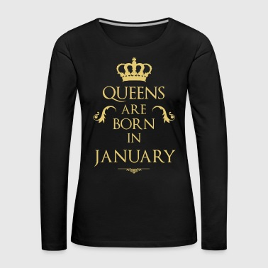 Queens are born in January - Women's Premium Longsleeve Shirt