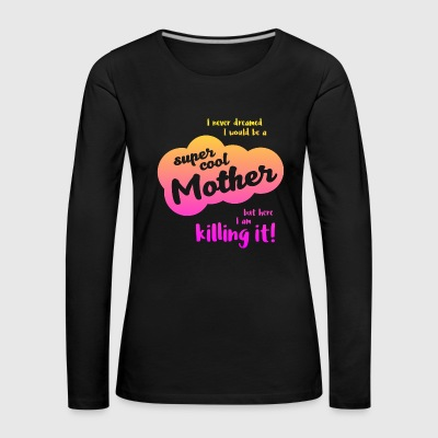 Super Cool Mother - Frauen Premium Langarmshirt
