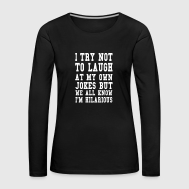 Hilarious saying ego jokes joke laugh gift - Women's Premium Longsleeve Shirt
