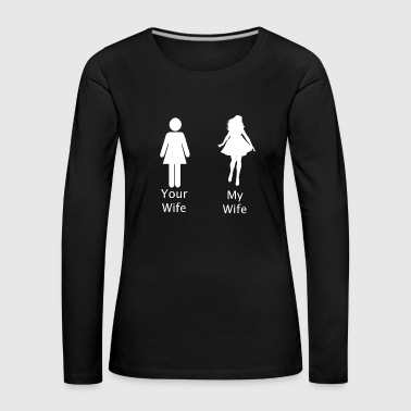 My Wife your Wife - Women's Premium Longsleeve Shirt