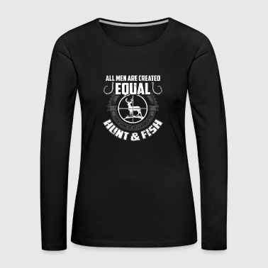 All Men are Created Equal Hunt and Fish - Frauen Premium Langarmshirt