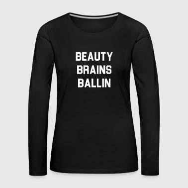 Beauty Brains Ballin - Women's Premium Longsleeve Shirt