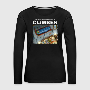 When You Marry A Climber - Women's Premium Longsleeve Shirt
