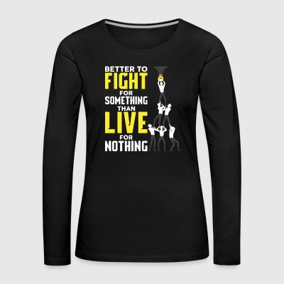 ENTREPRENEUR SHIRT | BETTER FIGHT FOR SOMETHING - Women's Premium Longsleeve Shirt