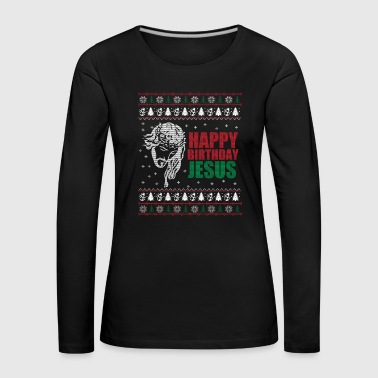 Happy Birthday Jesus Ugly Christmas Sweater - Women's Premium Longsleeve Shirt