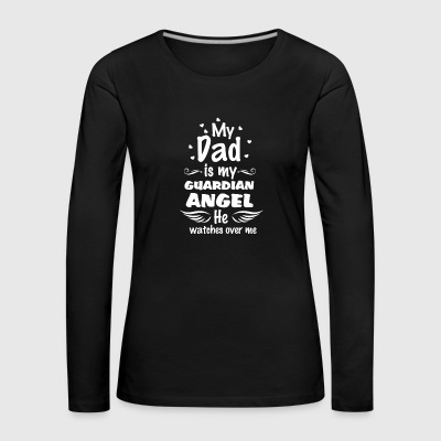 My Dad Is MY Guardian Angel - Women's Premium Longsleeve Shirt