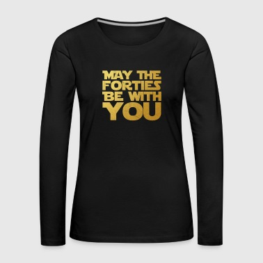 May the Forties Be With You 40th Birthday Gift - Frauen Premium Langarmshirt