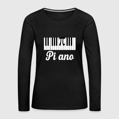 Pi Ano Piano Funny Instrument Pun Science Geek - Dame premium T-shirt med lange ærmer