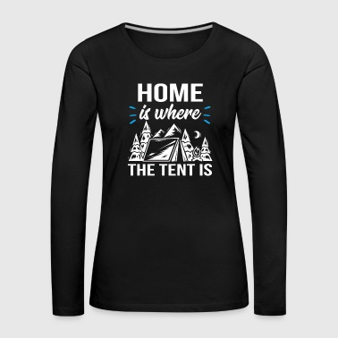 Home is where the tent is - Women's Premium Longsleeve Shirt