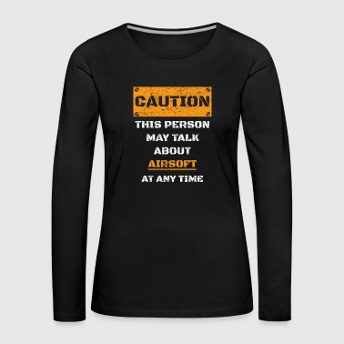 CAUTION WARNING TALK ABOUT HOBBY Airsoft - Women's Premium Longsleeve Shirt