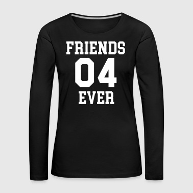 FRIENDS 04 EVER - Frauen Premium Langarmshirt