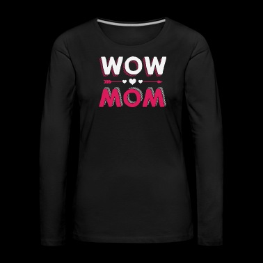 Wow mom mother's mother's day gift - Women's Premium Longsleeve Shirt