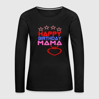 Happy Birthday Mama - Långärmad premium-T-shirt dam