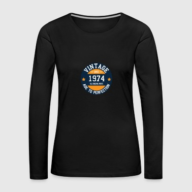 Vintage since 1974 - Age to Perfection birth year - Women's Premium Longsleeve Shirt