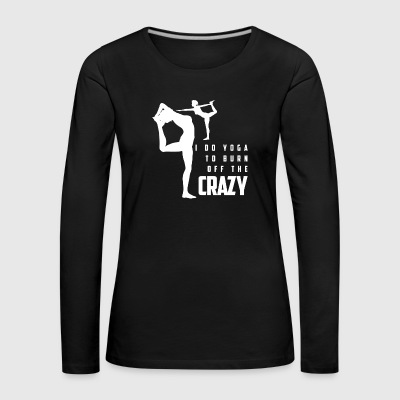 Yoga - crazy gift meditation girlfriend - Women's Premium Longsleeve Shirt