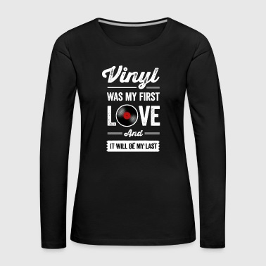 Vinyle Was My First Love - T-shirt manches longues Premium Femme