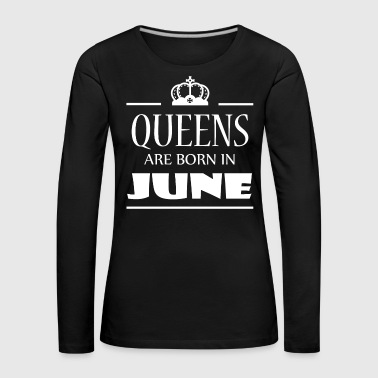 Queens are born in June - Women's Premium Longsleeve Shirt