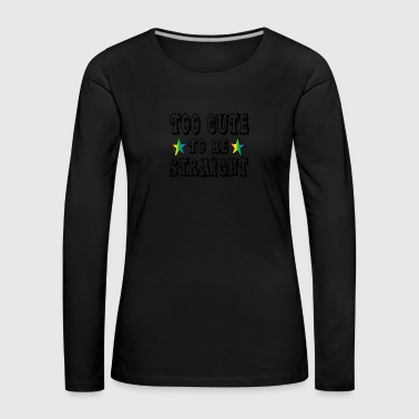 Gay t shirts too cute to be straight - Women's Premium Longsleeve Shirt