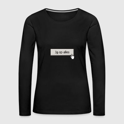 Yes On Everything - Women's Premium Longsleeve Shirt