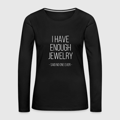 I have enough jewelry - said no one ever! - Women's Premium Longsleeve Shirt