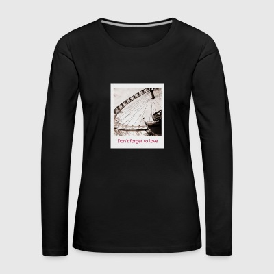 Don t forget to love - Frauen Premium Langarmshirt