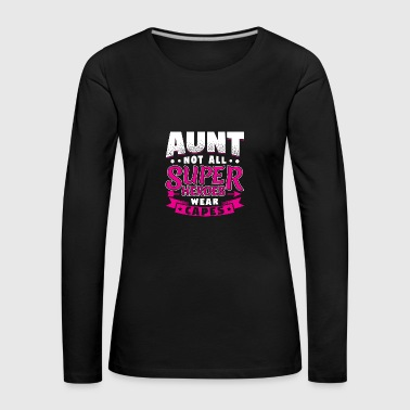 AUNT NOT ALL HEROES WEAR CAPES SUPER - Women's Premium Longsleeve Shirt