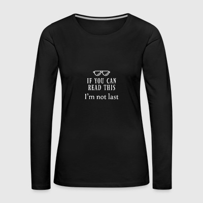If you can read this - Women's Premium Longsleeve Shirt