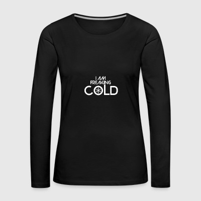 The thing is that I am freaking cold - Women's Premium Longsleeve Shirt