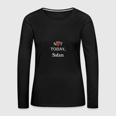 Not Today - Women's Premium Longsleeve Shirt