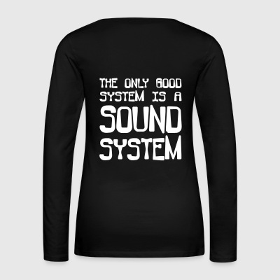The only good system is a soundsystem - Women's Premium Longsleeve Shirt