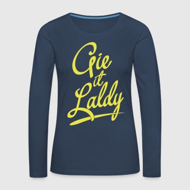 Gie It Laldy, Glasgow Dialect - Women's Premium Longsleeve Shirt