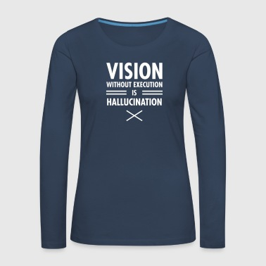 Vision Without Execution Is Hallucination - Women's Premium Longsleeve Shirt
