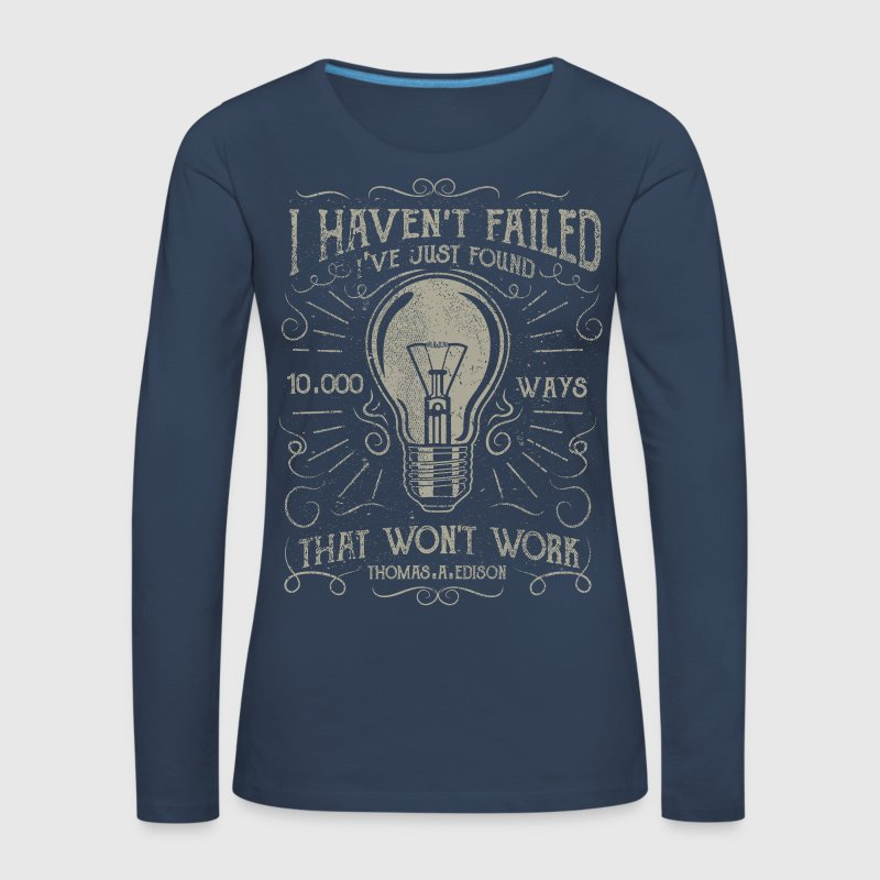 I haven't failed. I've just found 10000 ways... - Women's Premium Longsleeve Shirt