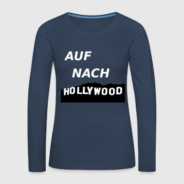 Hollywood Auf nach Hollywood - Frauen Premium Langarmshirt