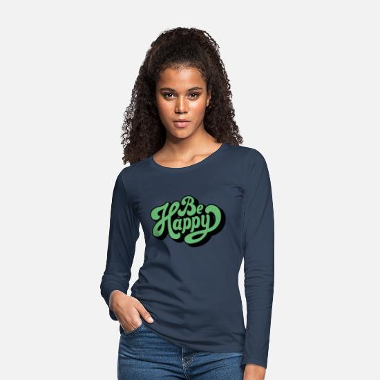 Birthday Long Sleeve Shirts - Be happy - Women's Premium Longsleeve Shirt navy
