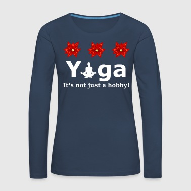 Buddhism Yoga Its not just a hobby roses design - Women's Premium Longsleeve Shirt