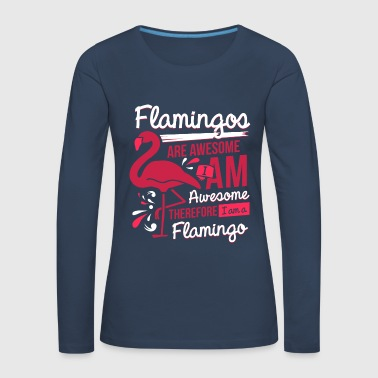 Flamingos Are Awesome I Am Awesome - Flamingo - T-shirt manches longues Premium Femme