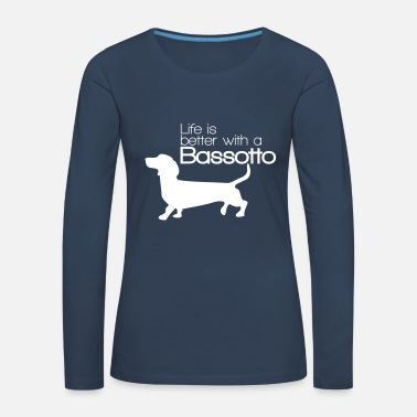 Bassotto Life is better with a Bassotto - Maglietta Premium a manica lunga da donna