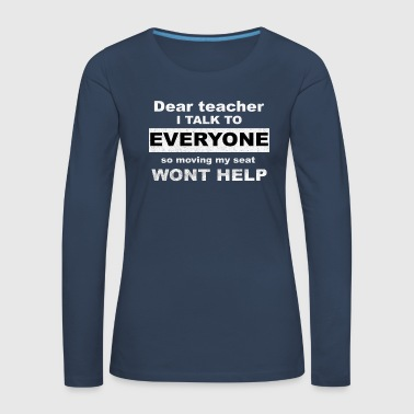 Dear teacher i talk to everyone - Frauen Premium Langarmshirt