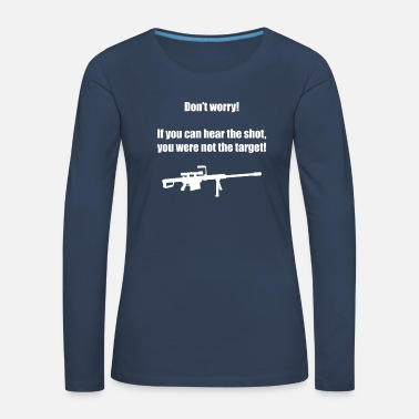 Airsoft Do not Worry If You Can Hear The Shot Gaming Gamer - Women's Premium Longsleeve Shirt