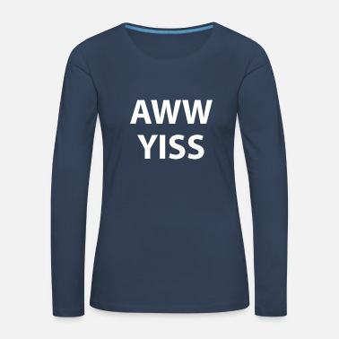 Yes Aww Yiss Happy Aw Yes - T-shirt manches longues Premium Femme