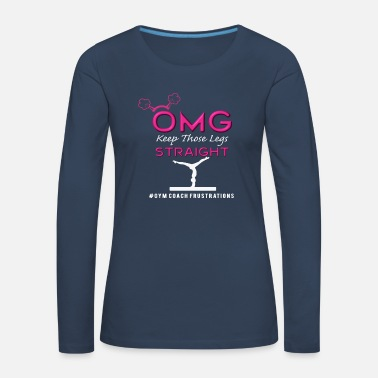 Christianity Funny OMG Keep those Gymnastics Legs Straight - Women's Premium Longsleeve Shirt