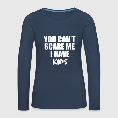 you can t scare me - Women's Premium Longsleeve Shirt