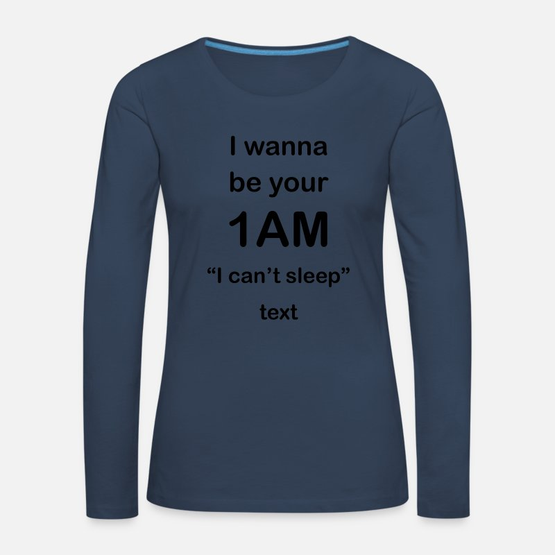 Sms Shirts med lange ærmer - I wanna be your 1 am - Dame langærmet premium T-Shirt marineblå