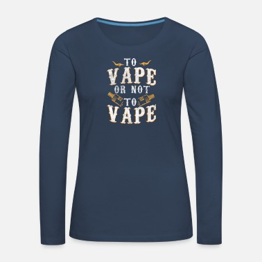Vape To Vape or not to Vape / Vaping - Women's Premium Longsleeve Shirt